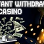 Instant Withdrawal Casino